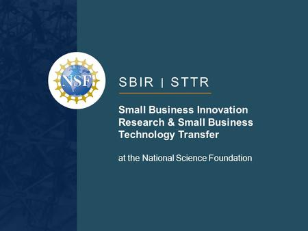SBIR STTR Small Business Innovation Research & Small Business Technology Transfer at the National Science Foundation.