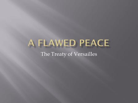 "The Treaty of Versailles.  8.5 million soldiers killed, 21 million wounded  ""The Lost Generation""  Cost of war $338 billion dollars  Entire villages."