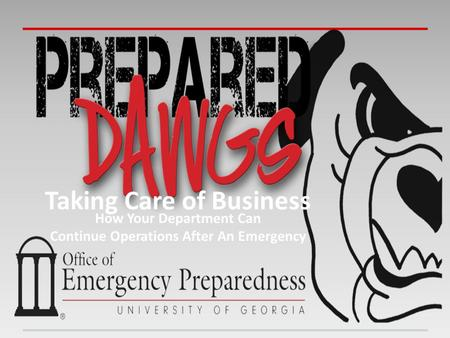 Taking Care of Business How Your Department Can Continue Operations After An Emergency.