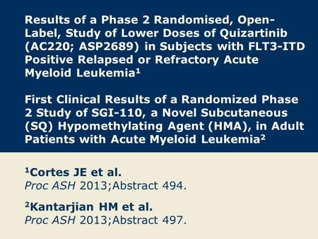 Results of a Phase 2 Randomised, Open- Label, Study of Lower Doses of Quizartinib (AC220; ASP2689) in Subjects with FLT3-ITD Positive Relapsed or Refractory.