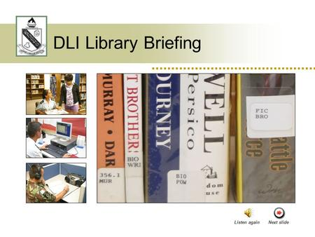 DLI Library Briefing Listen againNext slide. Hours of Operation  Posted on Library doors  Schedule subject to change  Family use authorized  Must.