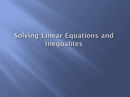 Solving Linear Equations and Inequalites