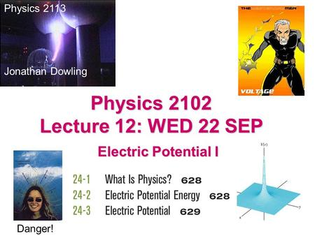 Electric Potential I Physics 2113 Jonathan Dowling Physics 2102 Lecture 12: WED 22 SEP Danger!