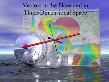 Vectors in the Plane and in Three-Dimensional Space.