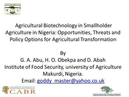 Agricultural Biotechnology in Smallholder Agriculture in Nigeria: Opportunities, Threats and Policy Options for Agricultural Transformation By G. A. Abu,