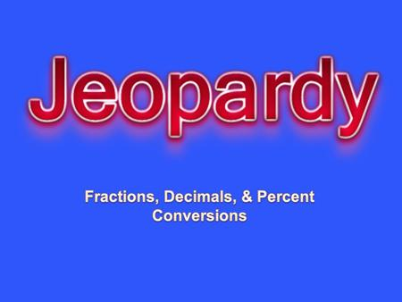 Fractions, Decimals, & Percent Conversions
