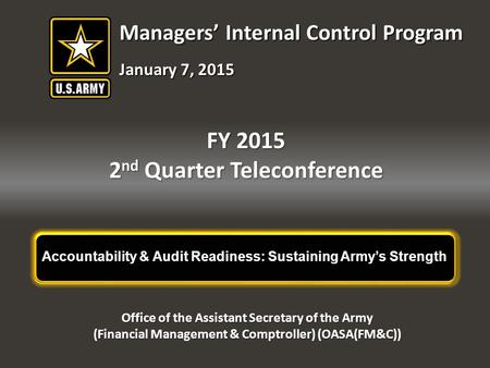 Accountability & Audit Readiness: Sustaining Army's Strength FY 2015 2 nd Quarter Teleconference Office of the Assistant Secretary of the Army (Financial.