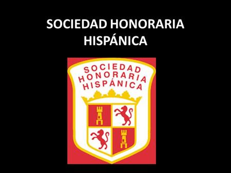 SOCIEDAD HONORARIA HISPÁNICA. The Sociedad Honoraria Hispánica (SHH) is an honor society for high school students enrolled in Spanish and/or Portuguese,