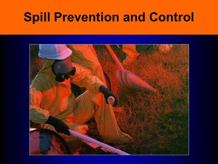 Spill Prevention and Control Regulatory Requirements Hazardous Waste Operations and Emergency Response (HAZWOPER) –29 CFR 1910.120 –Covers spill response.