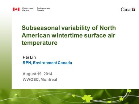 Subseasonal variability of North American wintertime surface air temperature Hai Lin RPN, Environment Canada August 19, 2014 WWOSC, Montreal.