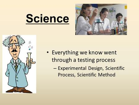 Science Everything we know went through a testing process