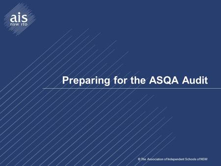 © The Association of Independent Schools of NSW Preparing for the ASQA Audit.