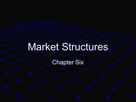 Market Structures Chapter Six. Highly Competitive Markets Consumers benefit greatly from highly competitive markets Two types: Perfect Competition Perfect.