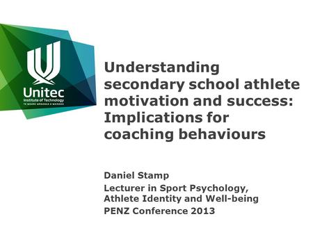 Understanding secondary school athlete motivation and success: Implications for coaching behaviours Daniel Stamp Lecturer in Sport Psychology, Athlete.