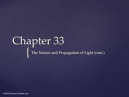 © 2012 Pearson Education, Inc. { Chapter 33 The Nature and Propagation of Light (cont.)