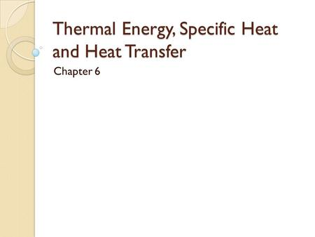 Thermal Energy, Specific Heat and Heat Transfer