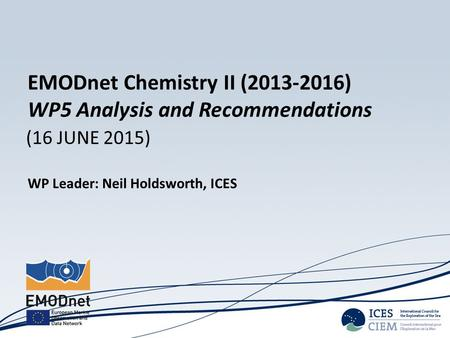 (16 JUNE 2015) WP Leader: Neil Holdsworth, ICES EMODnet Chemistry II (2013-2016) WP5 Analysis and Recommendations.