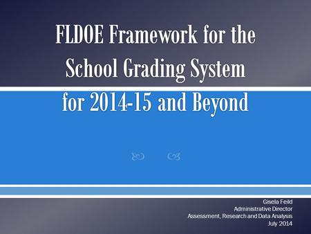  Gisela Feild Administrative Director Assessment, Research and Data Analysis July 2014.