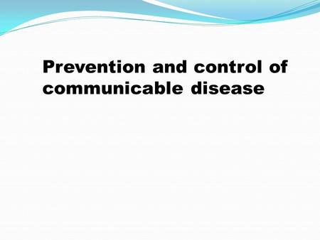 Prevention and control of communicable disease. Over the last century, infectious diseases have lost a lot of their threat to individuals' health as well.
