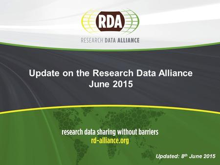 Update on the Research Data Alliance June 2015 Updated: 8 th June 2015.