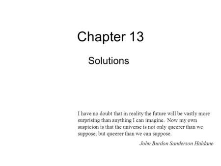 Chapter 13 Solutions I have no doubt that in reality the future will be vastly more surprising than anything I can imagine. Now my own suspicion is that.