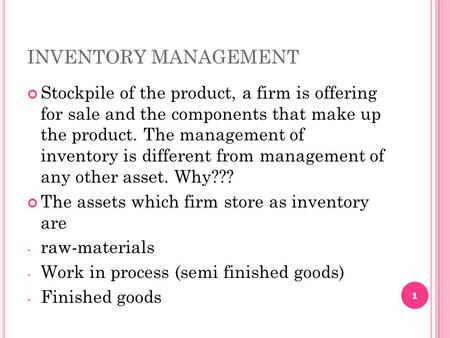 INVENTORY MANAGEMENT Stockpile of the product, a firm is offering for sale and the components that make up the product. The management of inventory.