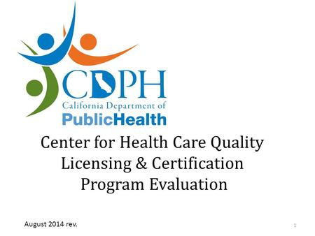 Center for Health Care Quality Licensing & Certification Program Evaluation 1 August 2014 rev.