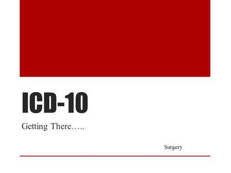 ICD-10 Getting There….. Surgery.