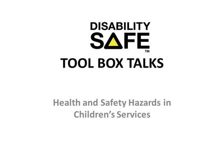 TOOL BOX TALKS Health and Safety Hazards in Children's Services.