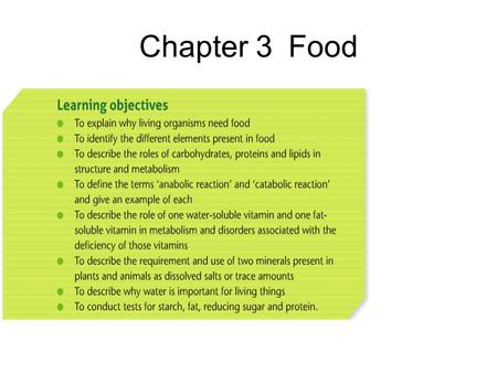Chapter 3Food. Why do we need Food? 1.Source of Energy 2.To make chemicals needed for metabolic reactions 3.As the raw materials for growth and repair.