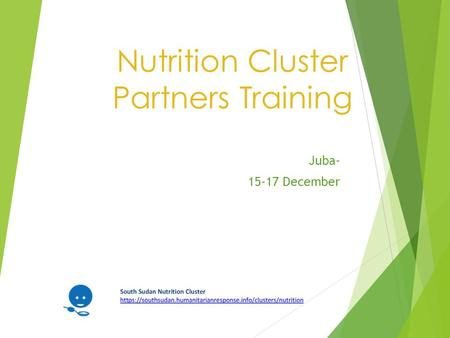 Nutrition Cluster Partners Training Juba- 15-17 December.