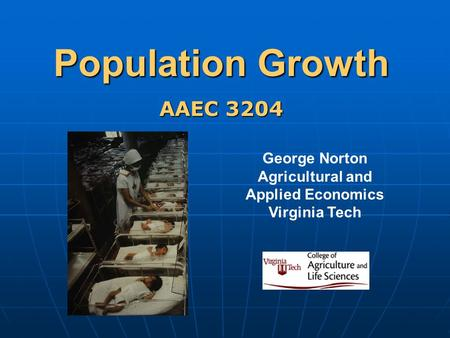Population Growth George Norton Agricultural and Applied Economics Virginia Tech AAEC 3204.