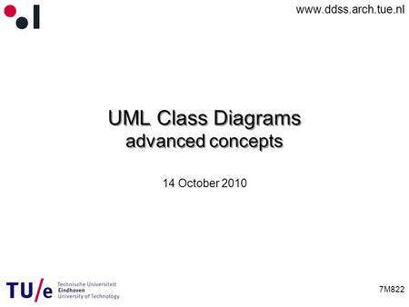 Www.ddss.arch.tue.nl 7M822 UML Class Diagrams advanced concepts 14 October 2010.