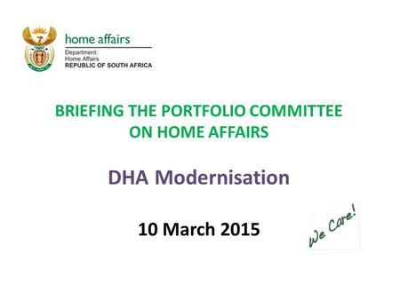 BRIEFING THE PORTFOLIO COMMITTEE ON HOME AFFAIRS DHA Modernisation 10 March 2015.