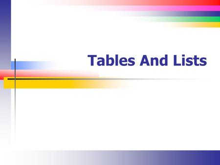 Tables And Lists. Slide 2 Lecture Overview Learn about the basics of tables Create simple 2-dimensional tables Format tables Create tables with complex.
