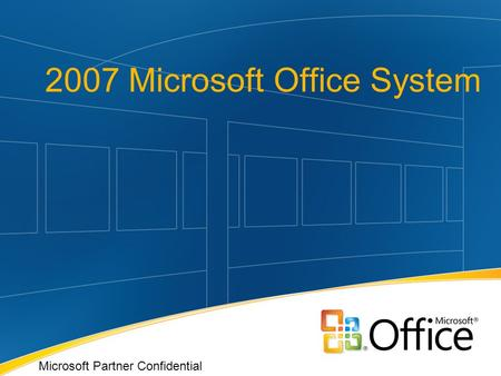 2007 Microsoft Office System Microsoft Partner Confidential.