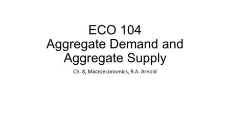 ECO 104 Aggregate Demand and Aggregate Supply