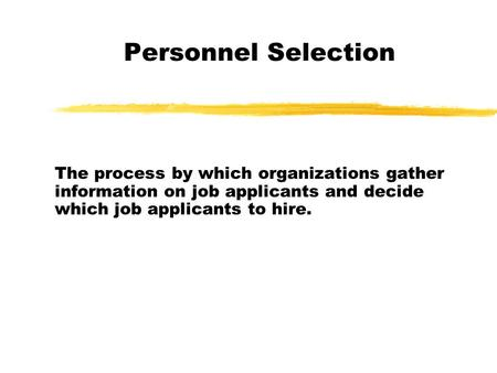 Personnel Selection The process by which organizations gather information on job applicants and decide which job applicants to hire.