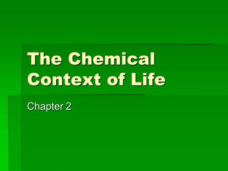 The Chemical Context of Life Chapter 2. Matter  Matter consists of chemical elements in pure form and in combinations called compounds; living organisms.