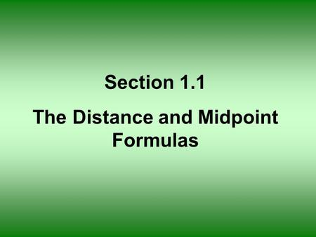 Section 1.1 The Distance and Midpoint Formulas. x axis y axis origin Rectangular or Cartesian Coordinate System.