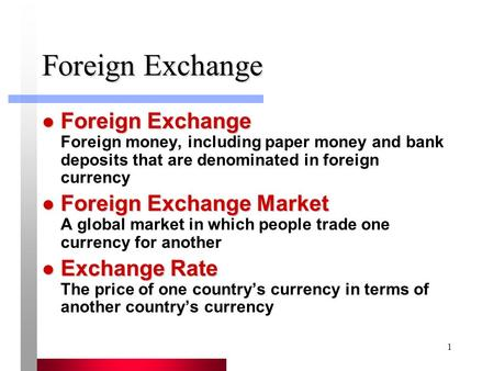 1 Foreign Exchange Foreign Exchange Foreign Exchange Foreign money, including paper money and bank deposits that are denominated in foreign currency Foreign.