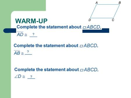 WARM-UP ____ ? ? ?. 6-3 Tests for Parallelograms.