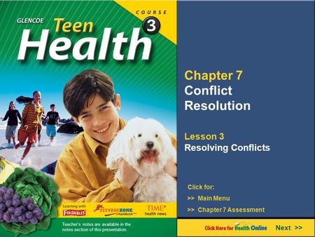 Chapter 7 Conflict Resolution Lesson 3 Resolving Conflicts Next >> Click for: >> Main Menu >> Chapter 7 Assessment Teacher's notes are available in the.