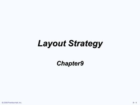 © 2006 Prentice Hall, Inc.9 – 1 Layout Strategy Chapter9.