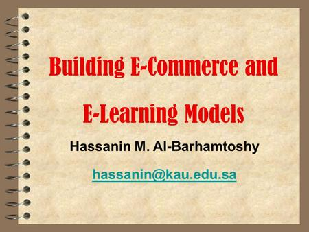 Building E-Commerce and E-Learning Models Hassanin M. Al-Barhamtoshy