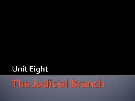 Unit Eight The Judicial Branch.