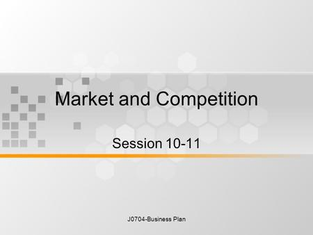 J0704-Business Plan Market and Competition Session 10-11.