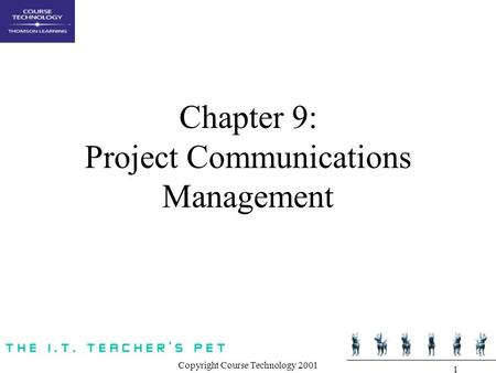Copyright Course Technology 2001 1 Chapter 9: Project Communications Management.