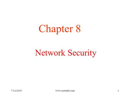 Chapter 8 Network Security 4/17/2017 www.noteshit.com.
