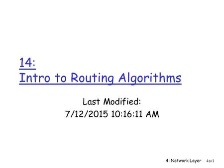 4: Network Layer4a-1 14: Intro to Routing Algorithms Last Modified: 7/12/2015 10:17:44 AM.